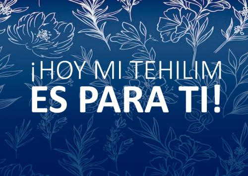 ¡Hoy mi Tehilim es para ti! Únete,pide por ti y con empatía por tu compañero